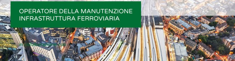 Operatore della Manutenzione Infrastruttura Ferroviaria Corso Gratuito a Roma
